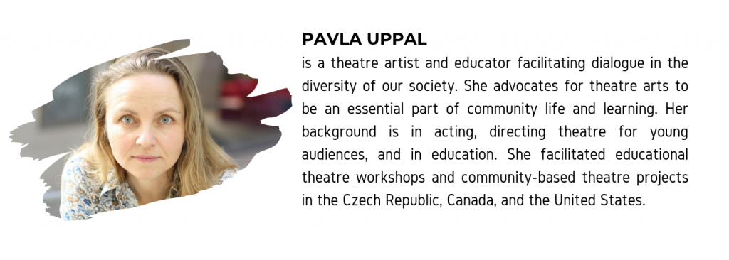 "A photo of Pavla Uppal along with text that reads ""Pavla Uppal is a theatre artist and educator facilitating dialogue in the diversity of our society. She advocates for theatre arts to be an essential part of community life and learning. Her background is in acting, directing theatre for young audiences, and in education. She facilitated educational theatre workshops and community-based theatre projects in the Czech Republic, Canada, and the United States."""